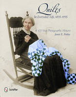 Quilts in Everyday Life, 1855-1955: A...