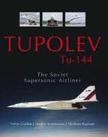 Tupolev TU-144: The Soviet Supersonic...