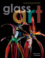Glass Art: 112 Contemporary Artists