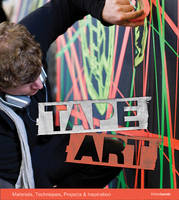 Tape Art: Materials, Techniques,...