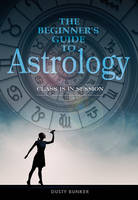 The Beginners Guide to Astrology:...