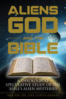 Aliens, God, and the Bible: A...
