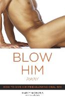 Blow Him Away: How to Give Him...