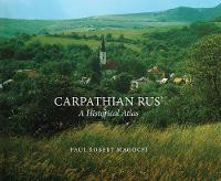 Carpathian Rus': A Historical Atlas
