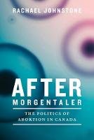 After Morgentaler: The Politics of...