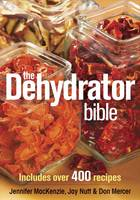 The Dehydrator Bible: Includes Over...