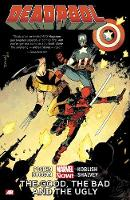 Deadpool: Volume 3: Good, the Bad and...