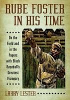 Rube Foster in His Time: On the Field...