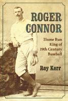 Roger Connor: Home Run King of 19th...