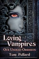 Loving Vampires: Our Undead Obsession