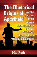 The Rhetorical Origins of Apartheid:...
