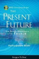 The Present Future: Six Tough Questions for the Church: Participant's Guide