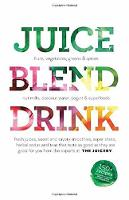 Juice. Blend. Taste: 150+ Recipes By...