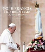 Pope Francis and the Virgin Mary: A...