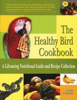 The Healthy Bird Cookbook: A...