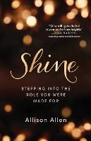 Shine: Stepping Into the Role You ...