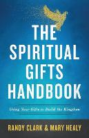 The Spiritual Gifts Handbook: Using...