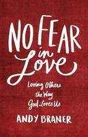 No Fear in Love: Loving Others the ...