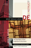 What Would Jesus Deconstruct?: The...