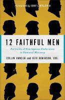 12 Faithful Men: Portraits of...