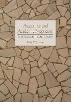 Augustine and Academic Skepticism: A...