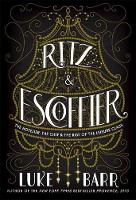 Ritz and Escoffier: The Hotelier, The...