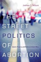 The Street Politics of Abortion:...