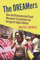The DREAMers: How the Undocumented...