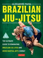 Brazilian Jiu-Jitsu: The Ultimate...