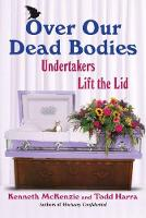 Over Our Dead Bodies: Undertakers ...