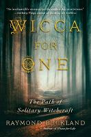 Wicca For One: The Path of Solitary...