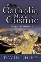 When Catholic Means Cosmic: Opening ...