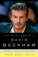 The Life and Career of David Beckham:...
