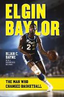 Elgin Baylor: The Man Who Changed...