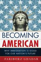 Becoming American: Why Immigration Is...