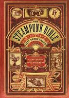 The Steampunk Bible: An Illustrated...