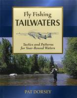Fly Fishing Tailwaters: Tactics and...
