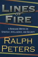 Lines of Fire: A Renegade Writes on...
