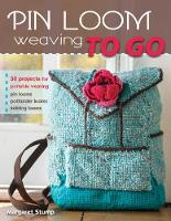 Pin Loom Weaving to Go: 30 Projects...