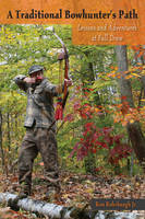 A Traditional Bowhunter's Path:...