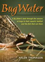 Bugwater: A Fly Fisher's Look Through...