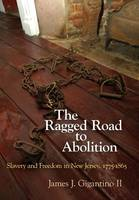 The Ragged Road to Abolition: Slavery...