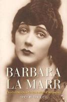 Barbara La Marr: The Girl Who Was Too...