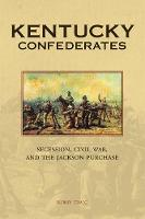 Kentucky Confederates: Secession,...