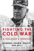 Fighting the Cold War: A Soldier's...