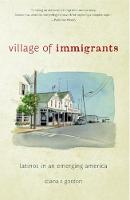Village of Immigrants: Latinos in an...