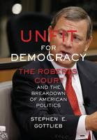 Unfit for Democracy: The Roberts ...