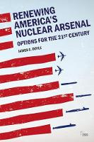 Renewing America's Nuclear Arsenal:...