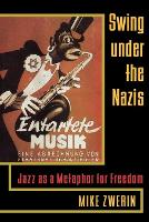 Swing Under the Nazis: Jazz as a...