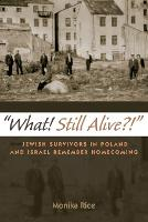 What! Still Alive?!: Jewish Survivors...